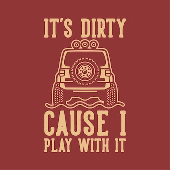 Tipografia de slogan vintage é sujo porque eu brinco com ele para o design de camisetas