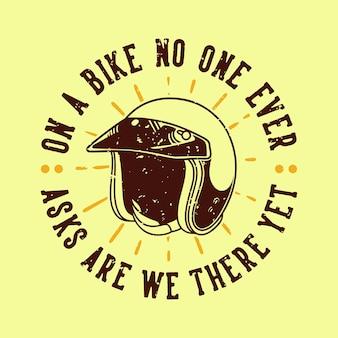 Tipografia de slogan vintage em uma bicicleta que ninguém pergunta se ainda estamos lá para uma camiseta