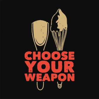 Tipografia de slogan vintage escolha suas armas para o design de camisetas