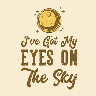 Tipografia de slogan vintage estou de olho no céu para o design de camisetas