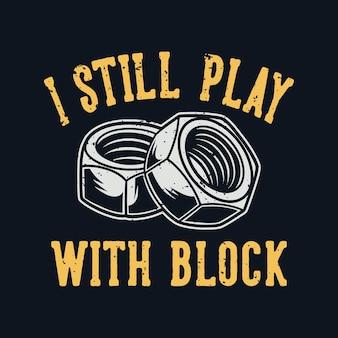 Tipografia de slogan vintage eu ainda brinco com design de bloco para camiseta