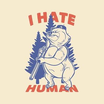 Tipografia de slogan vintage eu odeio urso humano segurando rifle para design de camisetas