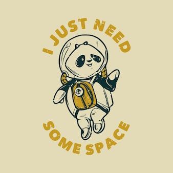 Tipografia de slogan vintage eu só preciso de um panda astronauta espacial