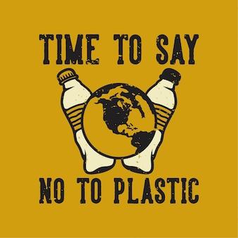 Tipografia de slogan vintage, hora de dizer não ao plástico para o design de camisetas