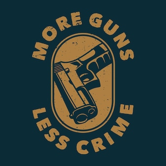 Tipografia de slogan vintage mais armas menos crime para design de camisetas