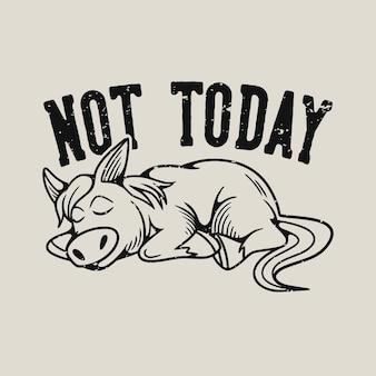 Tipografia de slogan vintage não é hoje cavalo dormindo