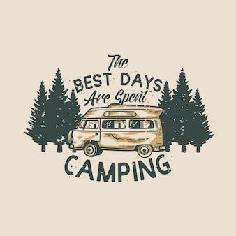 Tipografia de slogan vintage, os melhores dias são gastos acampando