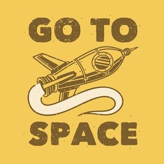 Tipografia de slogan vintage vá ao espaço para design de camisetas