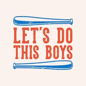 Tipografia de slogan vintage vamos fazer isso meninos para design de camisetas