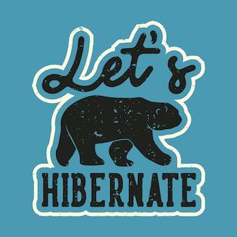 Tipografia de slogan vintage vamos hibernar para uma camiseta