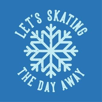 Tipografia de slogan vintage vamos patinar o dia todo para o design de camisetas