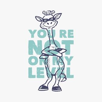 Tipografia de slogan vintage você não está no meu nível girafa legal