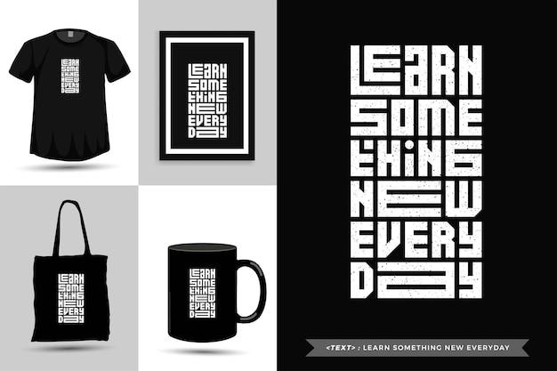 Tipografia moderna citação motivação camiseta aprender algo novo todos os dias. modelo de design vertical de letras tipográficas