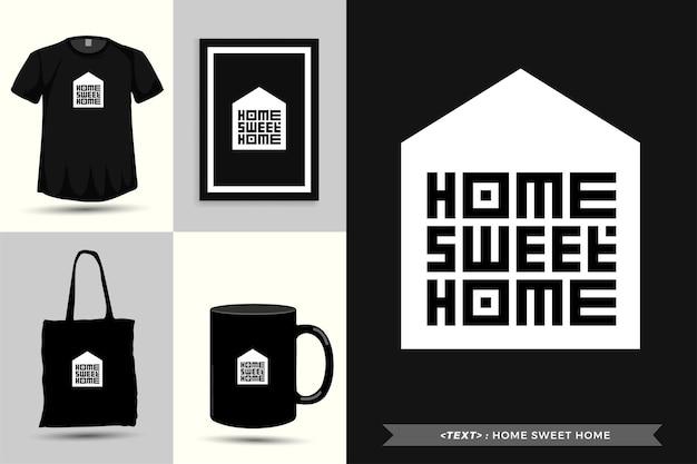 Tipografia moderna citar motivação camiseta lar doce lar para impressão. letras tipográficas pôster, caneca, sacola, roupas e mercadorias com modelo de design vertical