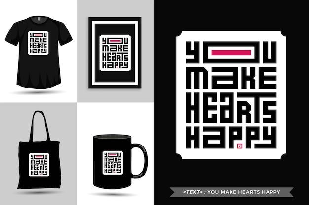Tipografia moderna citar motivação camiseta você faz corações felizes para imprimir. letras tipográficas pôster, caneca, sacola, roupas e mercadorias com modelo de design vertical