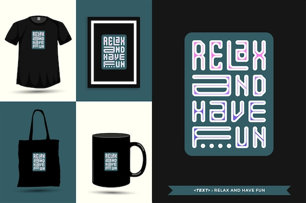 Tipografia moderna cite a motivação camiseta relaxe e divirta-se para imprimir. letras tipográficas pôster, caneca, sacola, roupas e mercadorias com modelo de design vertical