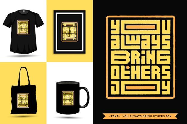 Tipografia moderna cite a motivação camiseta você sempre traz alegria aos outros para imprimir. letras tipográficas pôster, caneca, sacola, roupas e mercadorias com modelo de design vertical
