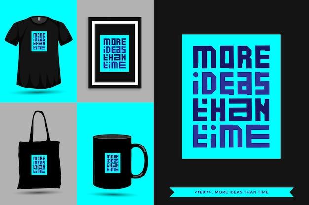 Tipografia moderna cite a motivação camisetas mais ideias do que tempo para impressão. letras tipográficas pôster, caneca, sacola, roupas e mercadorias com modelo de design vertical