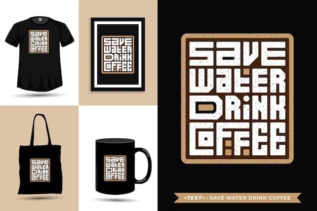 Tipografia na moda citação motivação camiseta economize água bebida café para impressão. modelo de tipografia vertical para mercadoria