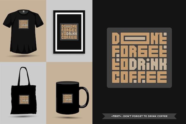 Tipografia na moda citação motivação camiseta não se esqueça de beber café para imprimir. letras tipográficas pôster, caneca, sacola, roupas e mercadorias com modelo de design vertical
