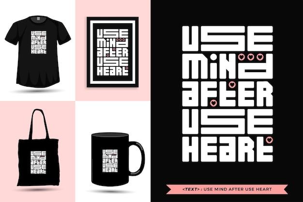 Tipografia na moda citação motivação camiseta use a mente após o uso de coração para impressão. letras tipográficas pôster, caneca, sacola, roupas e mercadorias com modelo de design vertical