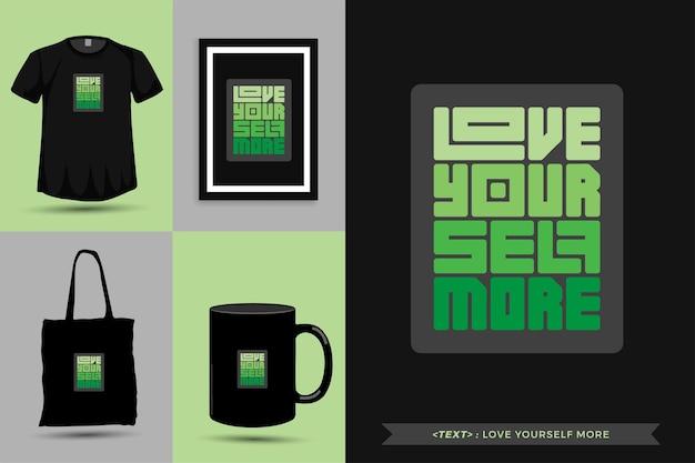 Tipografia na moda citar motivação camiseta ame-se mais para imprimir. letras tipográficas pôster, caneca, sacola, roupas e mercadorias com modelo de design vertical