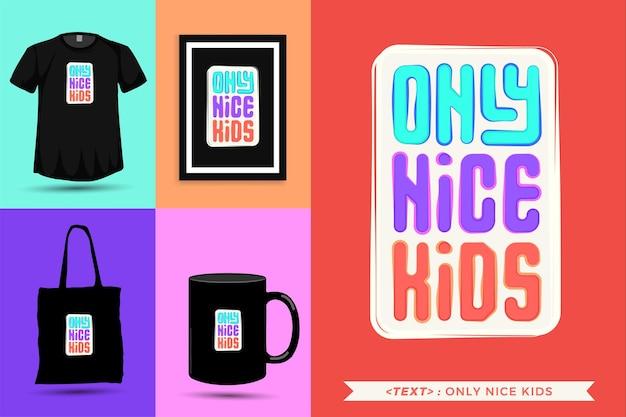 Tipografia na moda citar motivação camiseta apenas crianças agradáveis para impressão. letras tipográficas pôster, caneca, sacola, roupas e mercadorias com modelo de design vertical
