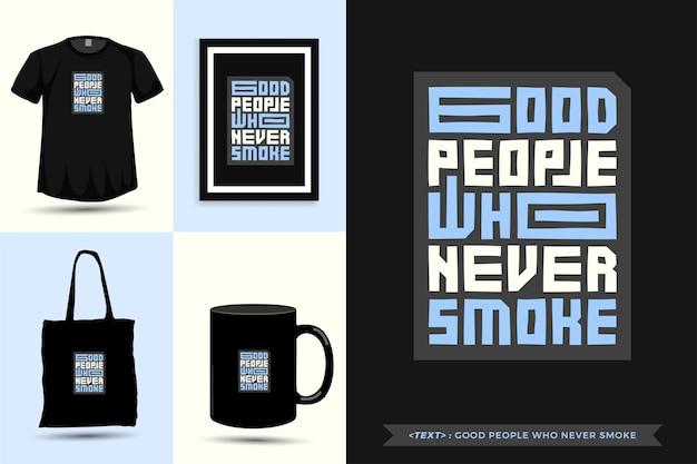 Tipografia na moda citar motivação camiseta boas pessoas que nunca fumam para imprimir. letras tipográficas pôster, caneca, sacola, roupas e mercadorias com modelo de design vertical