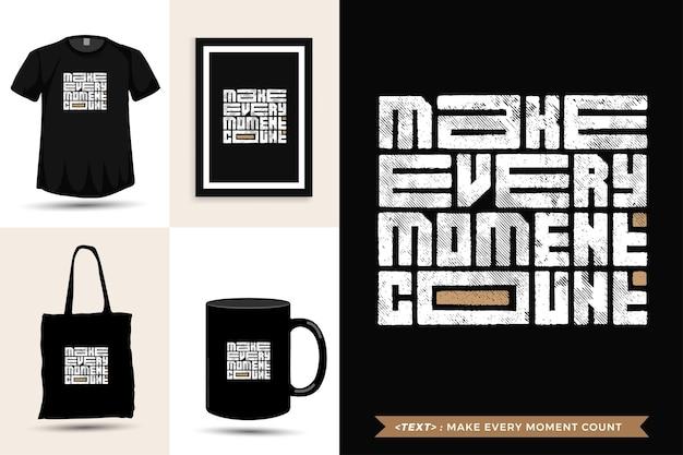 Tipografia na moda citar motivação camiseta fazer valer cada momento. modelo de design vertical de letras tipográficas