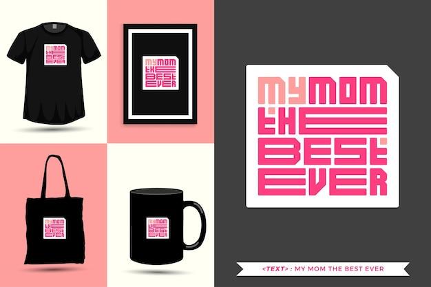 Tipografia na moda citar motivação camiseta minha mãe a melhor de todos para impressão. letras tipográficas pôster, caneca, sacola, roupas e mercadorias com modelo de design vertical