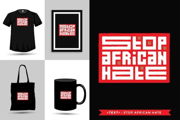 Tipografia na moda citar motivação camiseta parar o ódio africano. modelo de design vertical de letras tipográficas