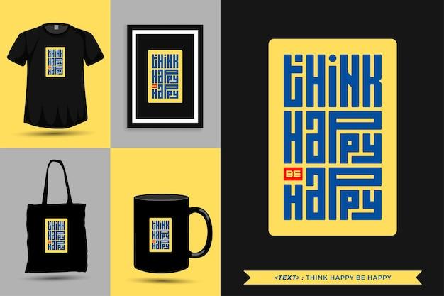 Tipografia na moda citar motivação camiseta pense feliz, seja feliz para imprimir. letras tipográficas pôster, caneca, sacola, roupas e mercadorias com modelo de design vertical