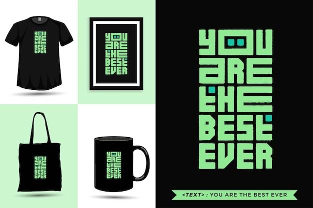Tipografia na moda citar motivação camiseta você é o melhor de todos os tempos para impressão. modelo de tipografia vertical para mercadoria