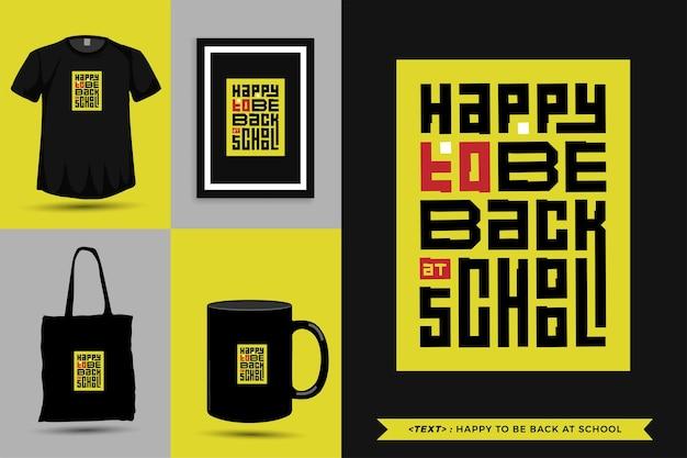 Tipografia na moda cite motivação camiseta feliz por estar de volta à escola para impressão. letras tipográficas pôster, caneca, sacola, roupas e mercadorias com modelo de design vertical