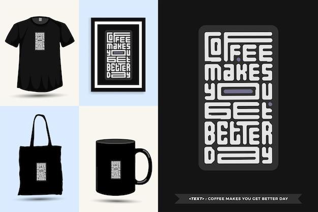 Tipografia na moda motivação das citações camiseta o café faz com que você obtenha um dia melhor para imprimir. letras tipográficas pôster, caneca, sacola, roupas e mercadorias com modelo de design vertical