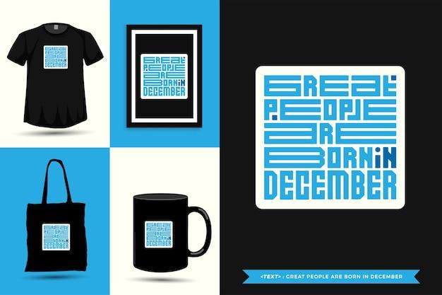 Tipografia na moda motivação das citações camisetas grandes pessoas nascem em dezembro para a impressão. letras tipográficas pôster, caneca, sacola, roupas e mercadorias com modelo de design vertical