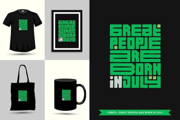 Tipografia na moda motivação das citações camisetas grandes pessoas nascem em julho para a impressão. letras tipográficas pôster, caneca, sacola, roupas e mercadorias com modelo de design vertical
