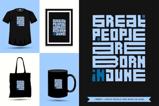 Tipografia na moda motivação das citações camisetas grandes pessoas nascem em junho para a impressão. letras tipográficas pôster, caneca, sacola, roupas e mercadorias com modelo de design vertical