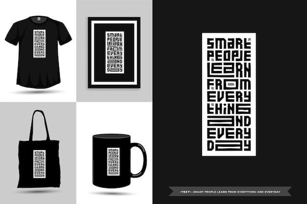 Tipografia quote motivation t-shirt pessoas inteligentes aprendem com tudo e todos os dias para imprimir. letras tipográficas pôster, caneca, sacola, roupas e mercadorias com modelo de design vertical