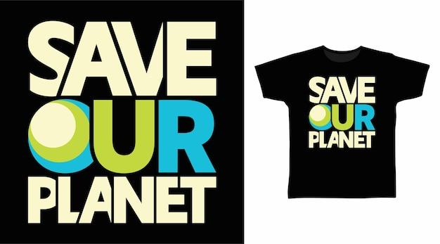 Tipografia salve nosso planeta para design de camisetas