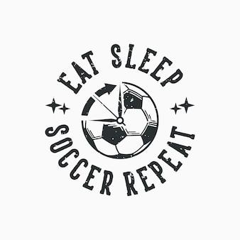 Tipografia slogan vintage coma dormir futebol repetição para design de camisetas