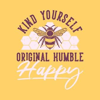 Tipografia slogan vintage tipo você mesmo original humilde feliz por camiseta