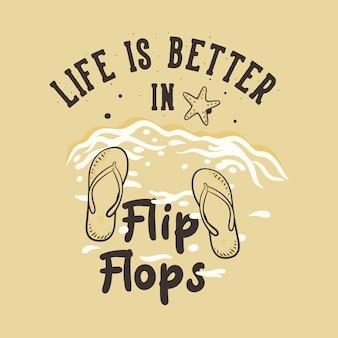 Tipografia vintage com slogan, a vida é melhor em chinelos