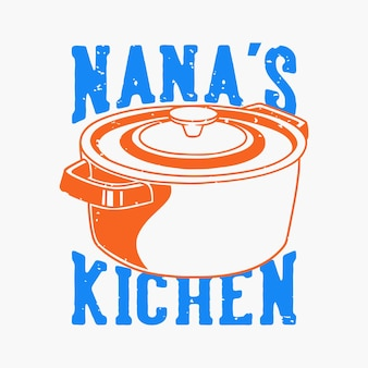Tipografia vintage slogan cozinha de nana para design de camisetas