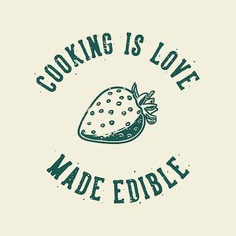Tipografia vintage slogan cozinhar é amor feito comestível para design de camisetas