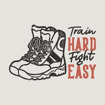 Tipografia vintage slogan treinar luta difícil fácil para design de camisetas