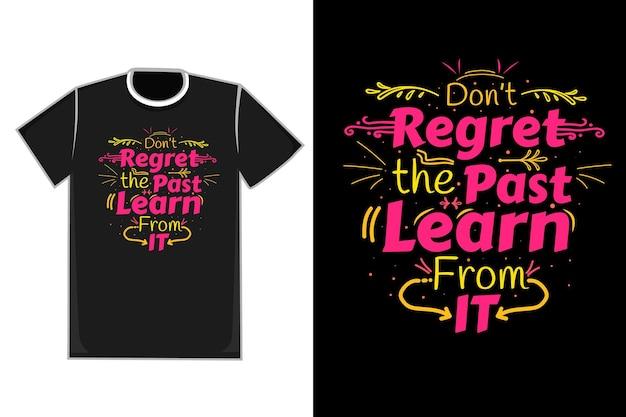 Título da camiseta não se arrependa do passado, aprenda com ela cor rosa e amarelo