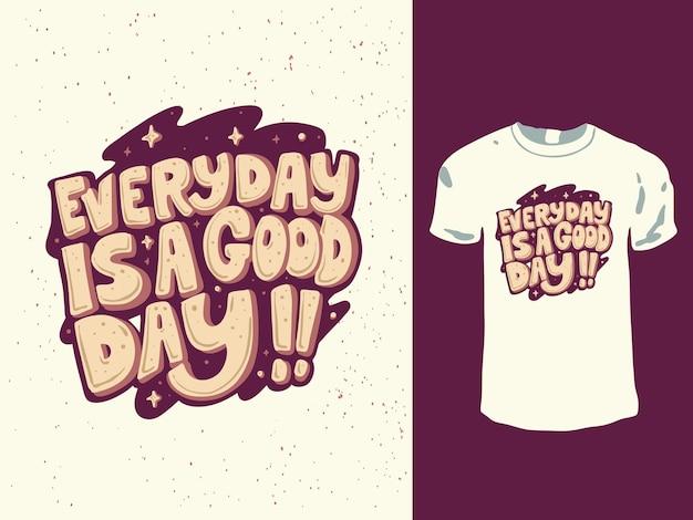 Todo dia é um bom dia com as palavras do design da camiseta