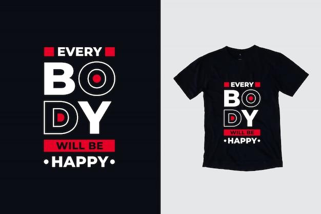 Todo mundo vai ser feliz citações inspiradas modernas camiseta design