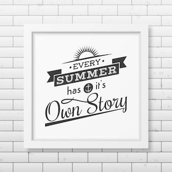 Todo verão tem sua história - cite o fundo tipográfico no quadro branco quadrado realista no fundo da parede de tijolos.